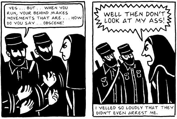 """Uma visão feminina: Persépolis, por Marjane Satrapi.Pantheon Books. No primeiro quadrinho: """"É... que... Quando a senhora corre, seu traseiro faz movimentos... sabe... obscenos!"""". No segundo quadrinho: """"Então que tal não ficarem olhando a minha bunda?"""". """"Gritei tão alto que nem ousaram me prender""""."""