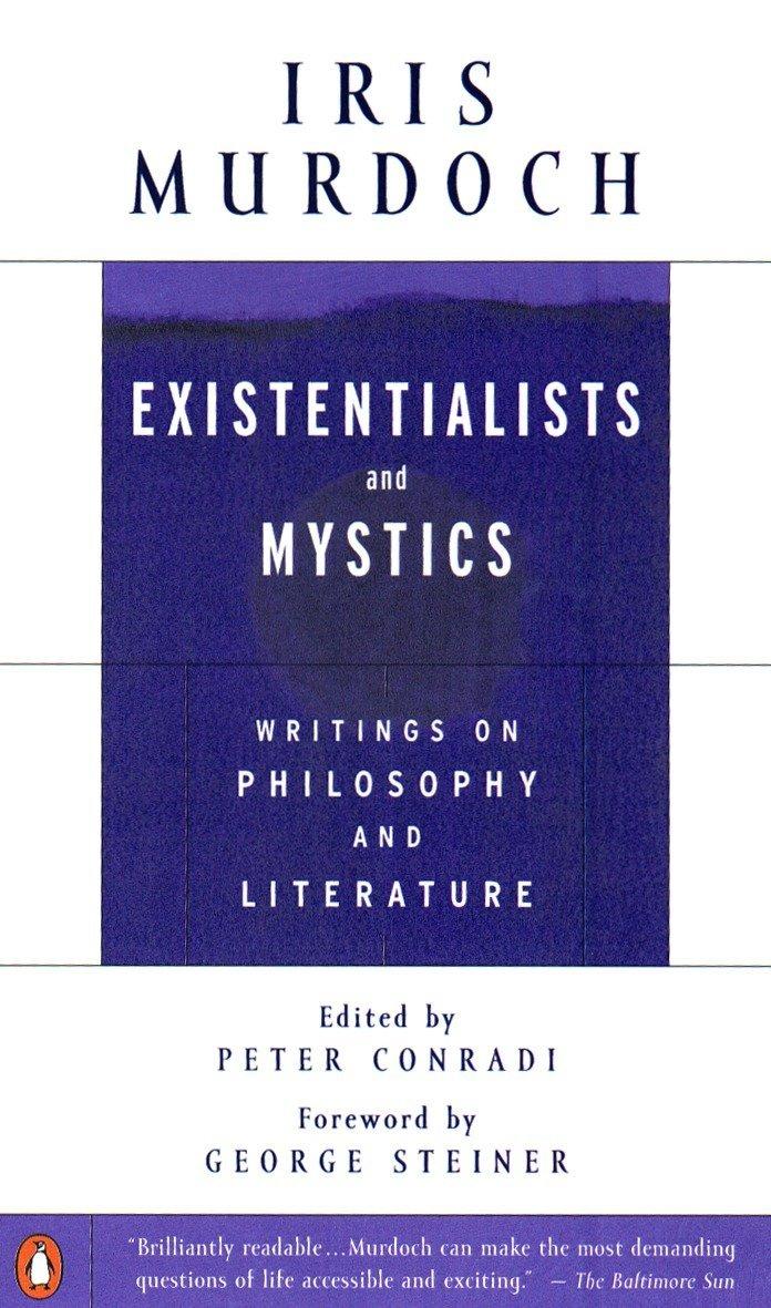 Iris Murdoch, Existentialists and Mystics.