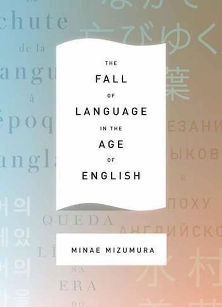 The Fall of Language in the Age of English (A Queda da Linguagem na Era do Inglês. Columbia University Press, 2015) alerta contra a proliferação descontrolada do inglês.